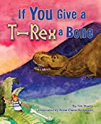 If You Give a T-Rex a Bone by Tim Myers
