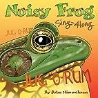 Noisy Frog Sing-Along by John Himmelman