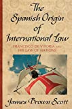 Scott, James Brown: The Spanish Origin of International Law Francisco De Vitoria and His Law of Nations (Publications of the Carnegie Endowment for International Peace, Division of International Law.)