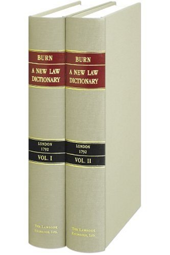 a-new-law-dictionary-intended-for-general-use-as-well-as-for-gentlemen-of-the-profession-and-continued-to-the-present-time-by-burn-2-vols