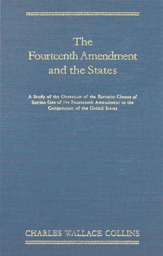 the-fourteenth-amendment-and-the-states-a-study-of-the-operation-of-the-restraint-clauses-of-section-one-of-the-fourteenth-amendment-to-the-constitution-of-the-united-states