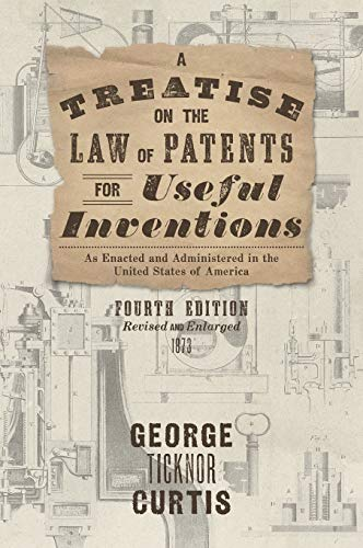 a-treatise-on-the-law-of-patents-for-useful-inventions-as-enacted-and-administered-in-the-united-states-of-america