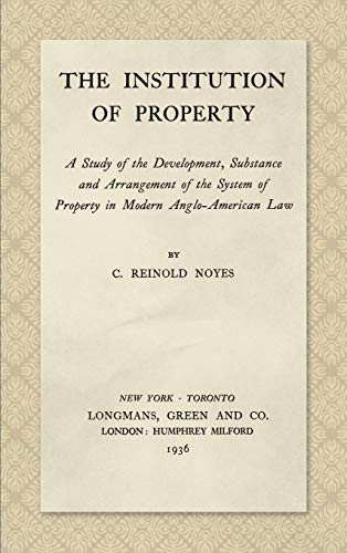 the-institution-of-property-a-study-of-the-development-substance-and-arrangement-of-the-system-of-property-in-modern-anglo-american-law