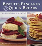 Cox, Beverly: Biscuits, Pancakes and Quick Breads: 120 Recipes to Make in No Time Flat