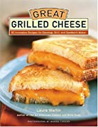 Great Grilled Cheese: 50 Innovative Recipes…