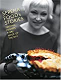 Serena Bass: Serena, Food And Stories: Feeding Friends Every Hour Of The Day