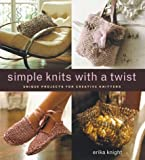 Knight, Erika: Simple Knits With a Twist: Unique Projects for Creative Knitters