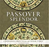 Rush, Barbara: Passover Splendor: Cherished Objects for the Seder Table