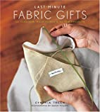 Last-Minute Fabric Gifts: 30 Hand-Sew,…