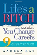 Life's a Bitch and Then You Change Careers:…