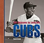 101 Reasons to Love the Cubs by David Green