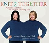 Ullman, Tracey: Knit 2 Together: Patterns And Stories for Serious Knitting Fun