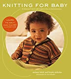 Falick, Melanie: Knitting for Baby: 30 Heirloom Projects with Complete How-to-Knit Instructions