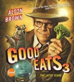 Brown, Alton: Good Eats 3: The Later Years