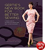 Gertie's New Book for Better Sewing: A Modern Guide to Couture-style Sewing Using Basic Vintage Techniques