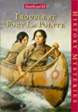 Ernst, Kathleen: Trouble at Fort LA Pointe