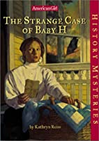 The Strange Case of Baby H by Kathryn Reiss