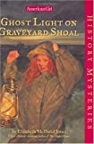Jones, Elizabeth McDavid: Ghost Light on Graveyard Shoal (History Mysteries)