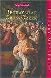Dearth, Greg: Betrayal at Cross Creek (American Girl History Mysteries)