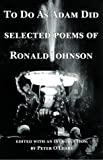 Johnson, Ronald: To Do As Adam Did: Selected Poems