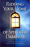 Sytsema, Rebecca Wagner: Ridding Your Home of Spiritual Darkness