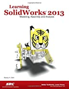 Learning SolidWorks 2013 by Randy Shih