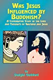 Goddard, Dwight: Was Jesus Influenced by Buddhism: A Comparative Study of the Lives &amp; Thoughts of Gautama &amp; Jesus