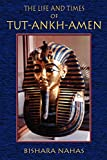 Nahas, Bishara: The Life and Times of Tut-Ankh-Amen