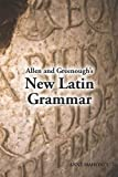 Mahoney, Anne: Allen and Greenough's New Latin Grammar: For Schools and Colleges  Founded on Comparative Grammar