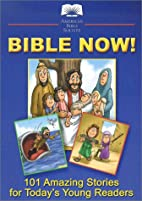 Bible Now!: 101 Amazing Stories for Today's…