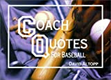 Altopp, David: Coach Quotes for Baseball: A Compilation of Quotes and Quotations for Use by Baseball Coaches at Every Level of Play