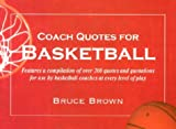Bruce Brown: Coach Quotes for Basketball: A Compilation of Quotes and Quotations for Use by Basketball Coaches at Every Level of Play