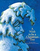 A Wish to Be a Christmas Tree by Colleen…