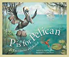 P is for Pelican: A Louisiana Alphabet by…