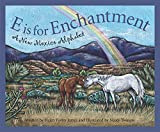 James, Helen Foster: E Is for Enchantment: A New Mexico Alphabet