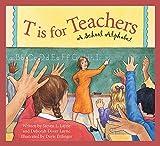 Steven L. Layne: T is for Teachers: A School Alphabet