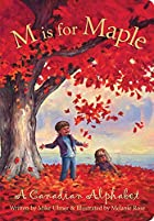 M is for Maple: A Canadian Alphabet by…