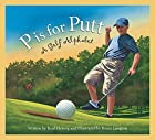 P is for Putt: A Golf Alphabet by Brad…
