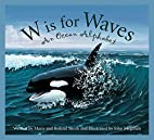 W is for Waves: An Ocean Alphabet by Roland…
