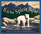 S is for Spirit Bear: A British Columbia…