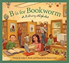 B is for Bookworm: A Library Alphabet by…