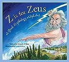 Z is for Zeus: A Greek Mythology Alphabet by…