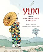 Yuki and the One Thousand Carriers by Gloria…