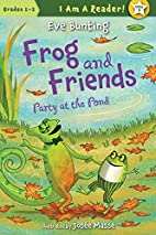 Frog and Friends: Party at the Pond by Eve…