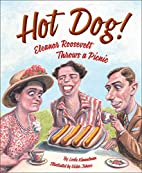 Hot Dog! Eleanor Roosevelt Throws a Picnic…