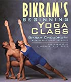 Choudhury, Bikram: Bikrams Beginning Yoga Class