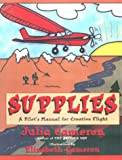 Cameron, Julia: Supplies: A Pilot's Guide to Creative Flight
