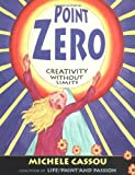Cassou, Michele: Point Zero: Creativity Without Limits