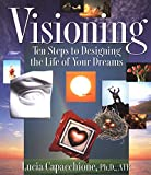 Capacchione, Lucia: Visioning: 10 Steps to Designing the Life of Your Dreams