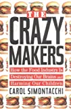 Simontacchi, Carol: The Crazy Makers : How the Food Industry Is Destroying Our Brains and Harming Our Children